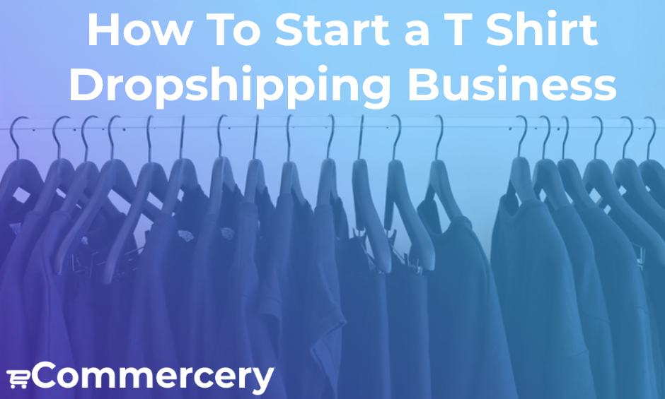 How to Start a T Shirt Dropshipping Business